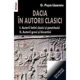 Dacia In Autorii Clasici - G. Popa-Lisseanu, editura Vestala
