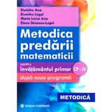 Metodica predarii matematicii la clasele 1-4. Ed. 2017 - Dumitru Ana, Dumitru Logel, editura Carminis