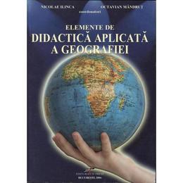 Elemente de didactica aplicata a geografiei - Nicolae Ilinca, editura Cd Press