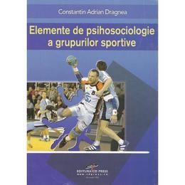 Elemente de psihosociologie a grupurilor sportive - Constatin Adrian Dragnea, editura Cd Press