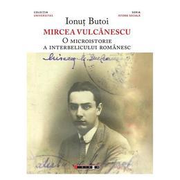 Mircea Vulcanescu. O microistorie a interbelicului romanesc - Ionut Butoi, editura Eikon