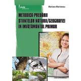 Metodica predarii Stiintelor naturii, Geografiei in invatamantul primar - Mariana Marinescu, editura Paralela 45