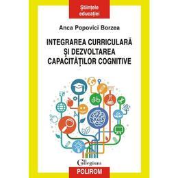 Integrarea curriculara si dezvoltarea capacitatilor cognitive - Anca Popovici Borzea, editura Polirom
