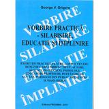 Vorbire practica - Silabisire, educatie si implinire - George V. Grigore, editura Proxima