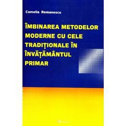 Imbinarea metodelor moderne cu cele traditionale in invatamantul primar - Camelia Romanescu, editura Rovimed