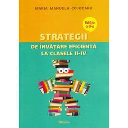 Strategii de invatare eficienta la clasele II-IV Ed.2 - Maria Manuela Cojocaru, editura Rovimed