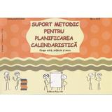 Suport metodic pentru planificarea calendaristica Grupa mica, mijlocie si mare - Smaranda Maria Cioflica, Gabriela Berbeceanu, editura Tehno-art