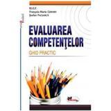 Evaluarea Competentelor. Ghid Practic - Francois-Marie Gerard, Stefan Pacearca, editura Aramis