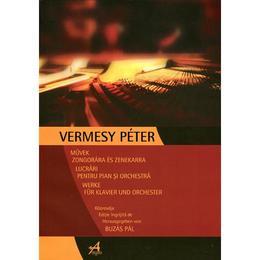 Lucrari Pentru Pian Si Orchestra - Vermesy Peter, editura Arpeggione