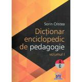 Dictionar enciclopedic de pedagogie vol.1 - Sorin Cristea, editura Didactica Publishing House