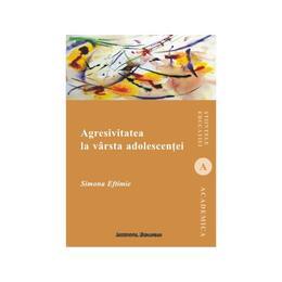 Agresivitatea La Varsta Adolescentei - Simona Eftimie, editura Institutul European