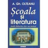 Scoala si literatura - A. Gh. Olteanu, editura Lucman