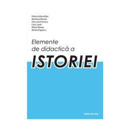 Elemente de didactica a istoriei - Felicia Adascalitei, editura Nomina
