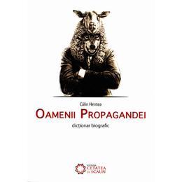 Oamenii propagandei - Calin Hentea, editura Cetatea De Scaun