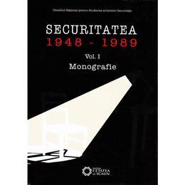 Securitatea 1948-1989 vol. 1 Monografie, editura Cetatea De Scaun