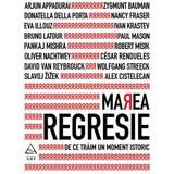 Marea regresie: De ce traim un moment istoric, editura Grupul Editorial Art