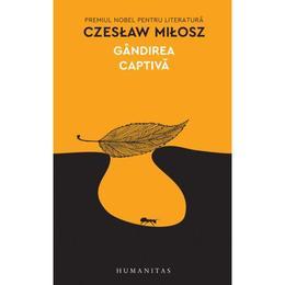 Gandirea captiva - Czeslaw Milosz, editura Humanitas
