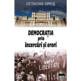 Democratia prin incercari si erori - Octavian Opris, editura Ideea Europeana