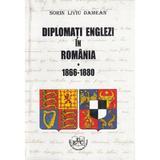 Diplomati englezi in Romania 1866-1880 - Sorin Liviu Damean, editura Universitaria Craiova