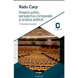 Dreptul Public, Perspectiva Comparata Si Analiza Politica - Radu Carp, editura Adenium