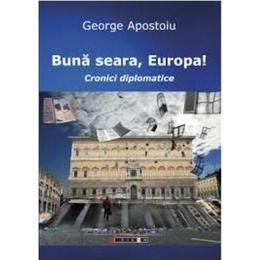Buna Seara, Europa! - George Apostoiu, editura Eikon