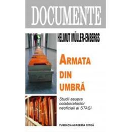 Armata Din Umbra - Helmut Muller-Enbergs, editura Fundatia Academia Civica