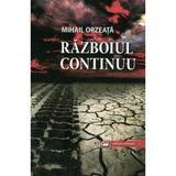 Razboiul continuu - Mihail Orzeata, editura Millenium Press