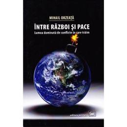 Intre razboi si pace - Mihail Orzeata, editura Millenium Press