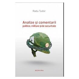 Analize si comentarii politice, militare si de securitate - Radu Tudor, editura Nemira