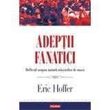 Adeptii fanatici - Eric Hoffer, editura Polirom