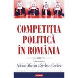 Competitia politica in Romania - Adrian Miroiu, Serban Cerkez, editura Polirom