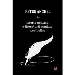 Istoria politica a literaturii romane postbelice - Petre Anghel, editura Rao