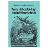 Teoria razboiului drept in relatiile internationale - Roxana-Alexandra Costinescu, editura Tipo Moldova