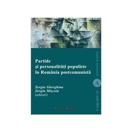 Partide si personalitati populiste in Romania postcomunista - Sergiu Gherghina, Sergiu Miscoiu, editura Institutul European