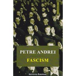 Fascism - Petre Andrei (lb. Engleza), editura Institutul European