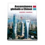 Ascensiunea Globala A Chinei - Andrei Marga, editura Niculescu