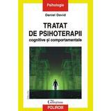 Tratat de psihoterapii cognitive si comportamentale Ed. 3 - Daniel David, editura Polirom