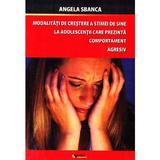 Modalitati de crestere a stimei de sine la adolescentii care prezinta comportament  agresiv - Angela Sbanca, editura Rovimed