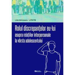 Rolul discrepantelor eu-lui asupra relatiilor interpersonale la varsta adolescentului - Lacramioara Lovin, editura Rovimed