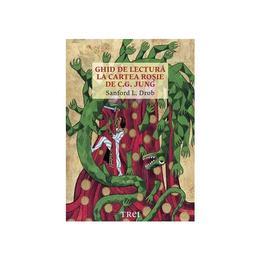 Ghid de lectura la Cartea Rosie de C.G. Jung - Sanford L. Drob, editura Trei