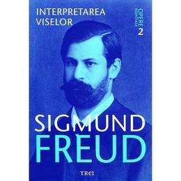 Opere esentiale 2 - Interpretarea viselor - Sigmund Freud, editura Trei