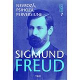 Opere esentiale 7 - Nevroza, psihoza, perversiune - Sigmund Freud, editura Trei