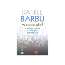 Au cetatenii suflet? O teologie politică a societăților post-seculare - Daniel Barbu, editura Vremea