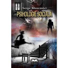 Psihologie sociala - Serge Moscovici, editura Ideea Europeana