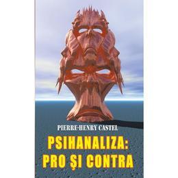 Psihanaliza: Pro si contra - Pierre-Henry Castel, editura Ideea Europeana