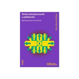 Teoria interpersonala a psihiatriei - Harry Stack Sullivan, editura Trei