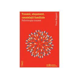 Trauma, Atasament,Constelatii Familiale - Franz Ruppert, editura Trei