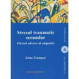 Stresul traumatic secundar - Irina Crumpei, editura Institutul European