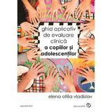Ghid aplicativ de evaluare clinica a copiilor si adolescentilor - Elena Otilia Vladislav, editura Sper