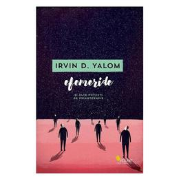 Efemeride si alte povesti de psihoterapie - Irvin D. Yalom, editura Vellant